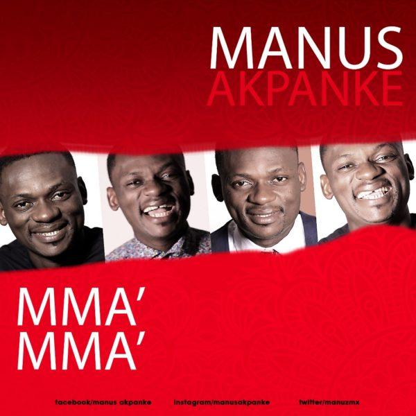 Manus Akpanke – Mma Mma   @manuzmx
