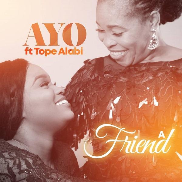 Ayomiku [MP3 DOWNLOAD] Ayo Ft. Tope Alabi - A Friend (Ayomiku Alabi)