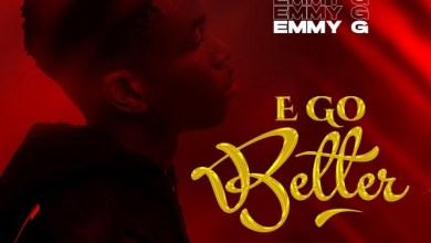 Download: E Go Better – Emmy G (Music + Video)