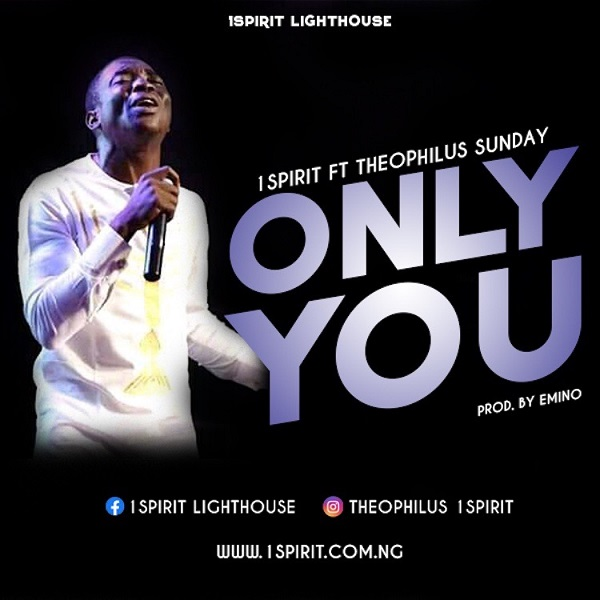 Only-You-Theophilus-Sunday-Ft.-1Spirit [MP3 DOWNLOAD] Only You – Theophilus Sunday Ft. 1Spirit