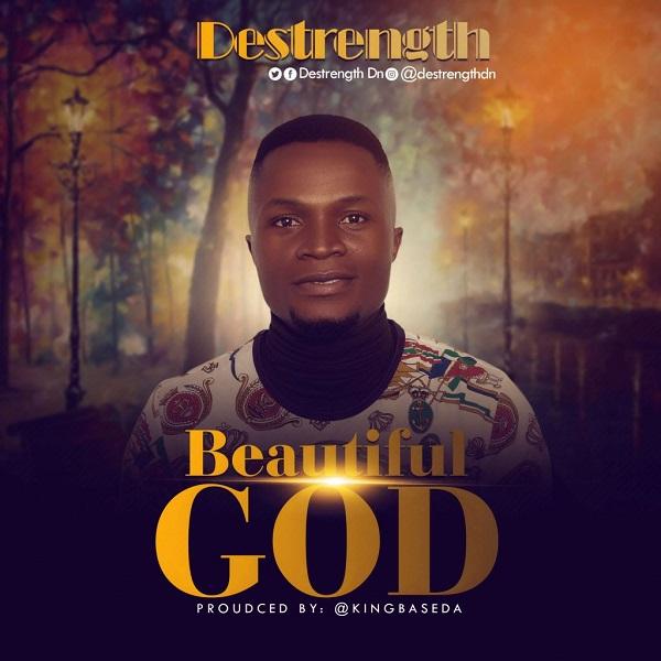 [Music + Video] Beautiful God – Destrength