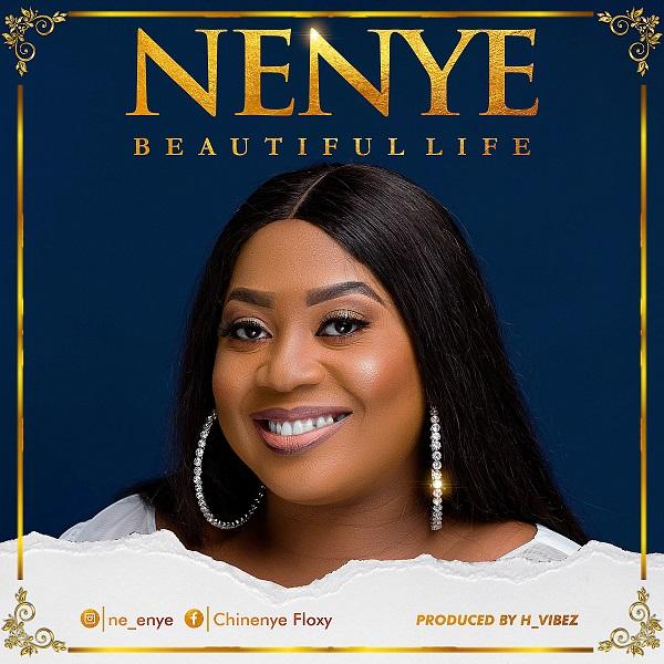 Beautiful-Life-Nenye [MP3 DOWNLOAD] Beautiful Life – Nenye