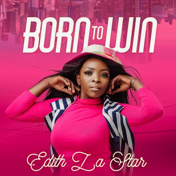 Born-To-Win-Edith-LaStar [MP3 DOWNLOAD] Born To Win – Edith LaStar