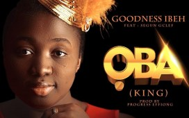 Oba - Goodness Ibeh Ft. Segun GClef