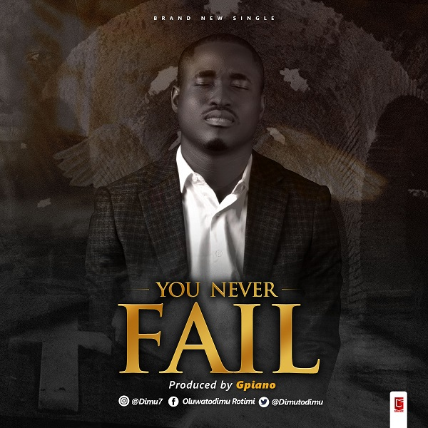 Oluwatodimu-Rotimi-You-Never-Fail [MP3 DOWNLOAD] You Never Fail – Oluwatodimu Rotimi
