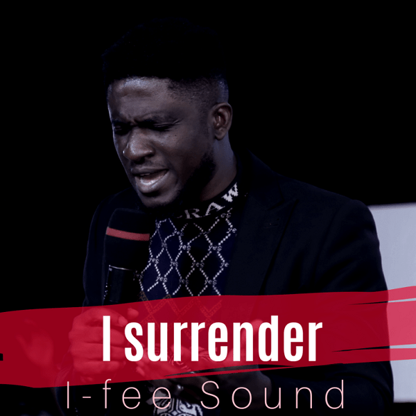 I-Surrender-I-Fee-Sound I Surrender – I-Fee Sound [Mp3 + Video]