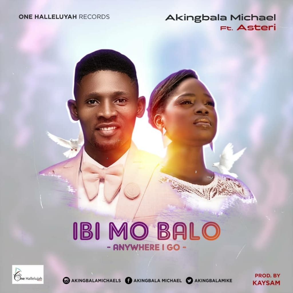 Ibi-Mo-Ba-Lo-Micheal-Akingbala-Ft.-Esther-Obaleye [MP3 DOWNLOAD] Ibi Mo Ba Lo – Micheal Akingbala Ft. Asteri