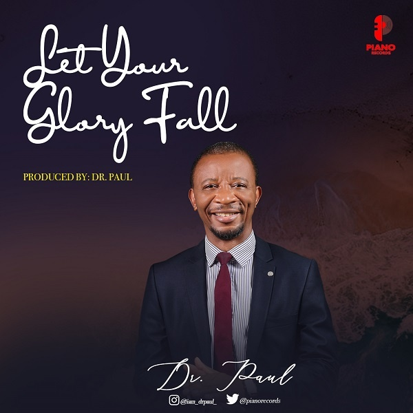 Let-Your-Glory-Fall-Dr.-Paul [MP3 DOWNLOAD] Let Your Glory Fall – Dr. Paul