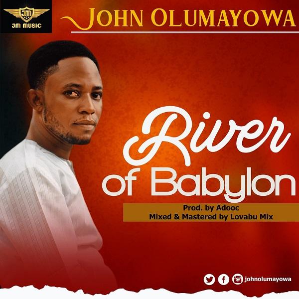 River-Of-Babylon-John-Olumayowa [MP3 DOWNLOAD] River Of Babylon – John Olumayowa