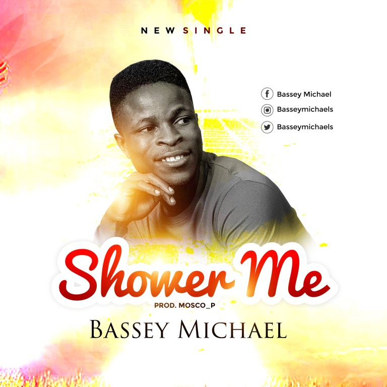 Shower-Me-Bassey-Michael [MP3 DOWNLOAD] Shower Me – Bassey Michael