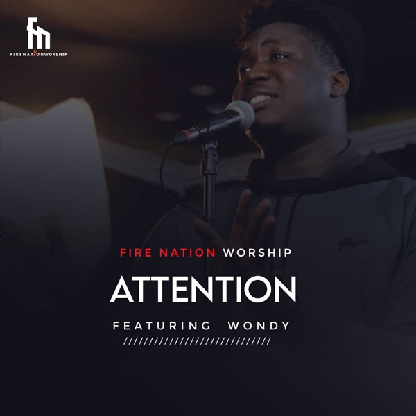 Attention-Fire-Nation-Worship-Ft.-Wondy [MP3 DOWNLOAD] Attention – Fire Nation Worship Ft. Wondy