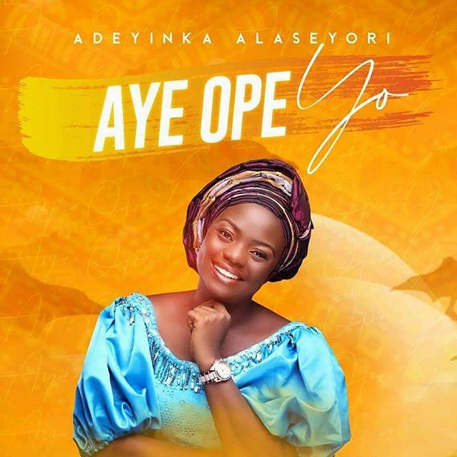 Aye-Ope-Yo-Adeyinka-Alaseyori [MP3 DOWNLOAD] Aye Ope Yo – Adeyinka Alaseyori