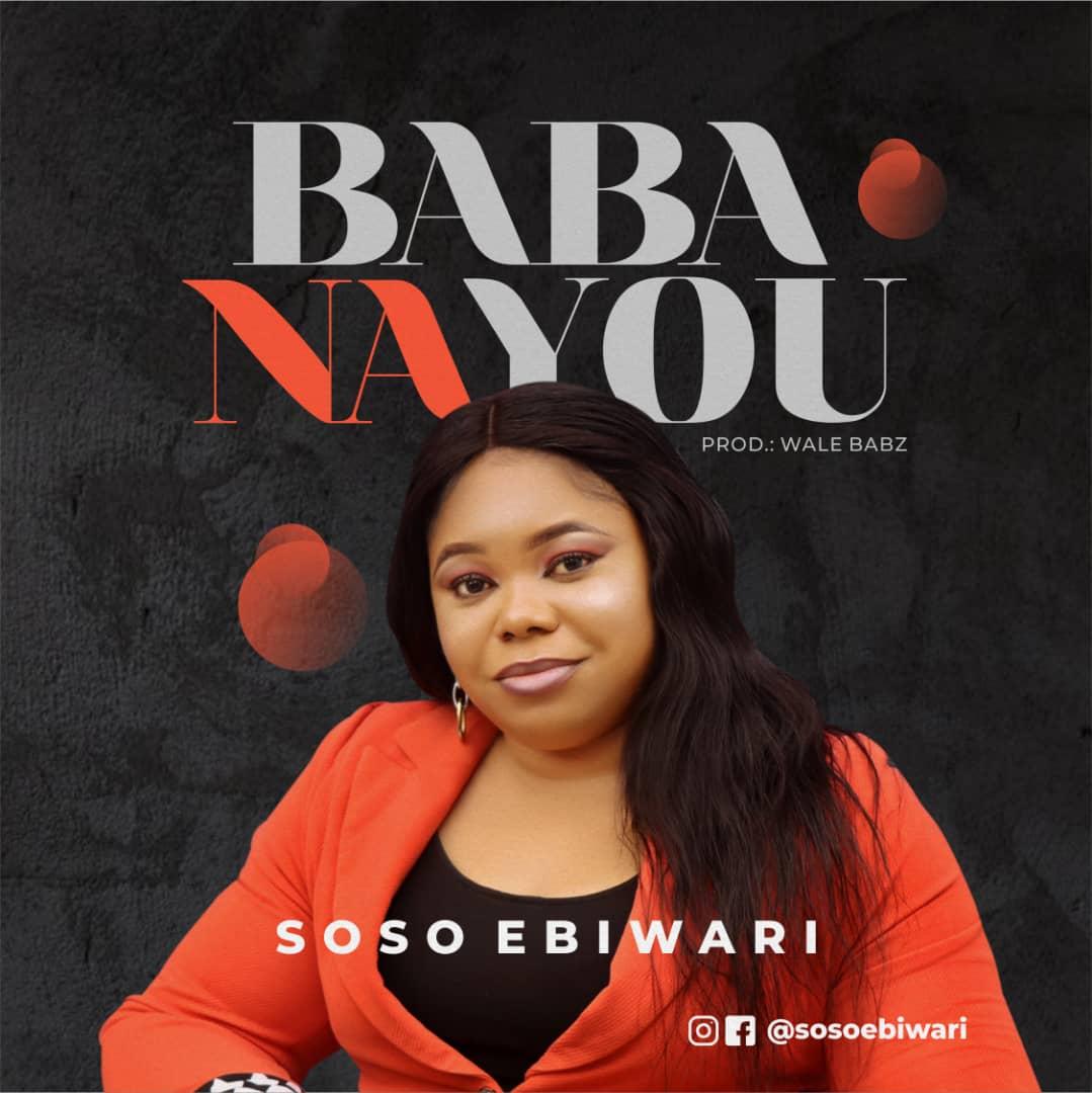 Baba-Na-You-Soso-Ebiwari [MP3 DOWNLOAD] Baba Na You – Soso Ebiwari