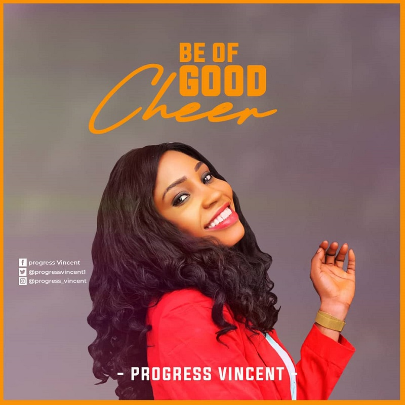 Be-Of-Good-Cheer-Progress-Vincent [MP3 DOWNLOAD] Be Of Good Cheer – Progress Vincent