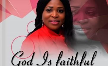 God Is Faithful - Chinenye Esara