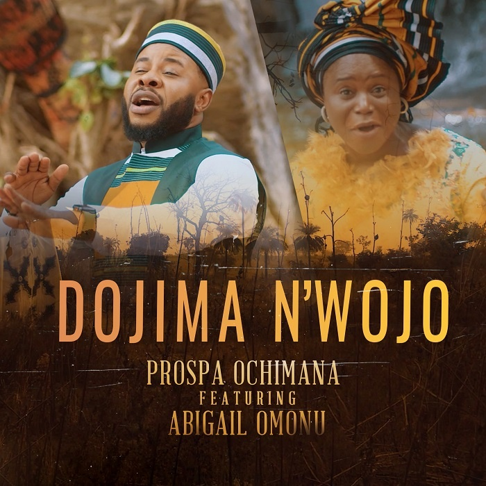 Dojima-Nwojo-Prospa-Ochimana-Ft.-Abigail-Omonu [MP3 DOWNLOAD] Dojima N'wojo – Prospa Ochimana Ft. Abigail Omonu (+ Video)