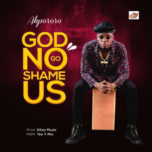 God No Go Shame Us - Akpororo