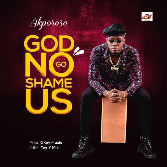 God No Go Shame Us - Akpororo