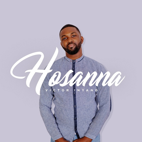 Hosanna-Victor-Inyang [MP3 DOWNLOAD] Hosanna – Victor Inyang