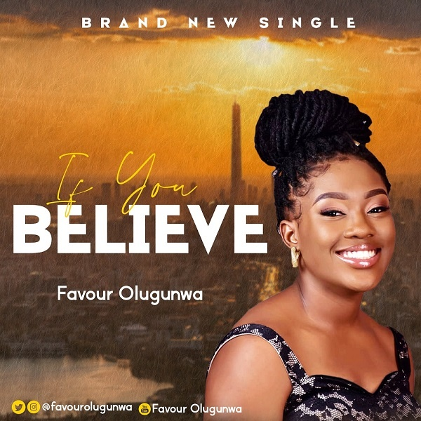 If-You-Believe-Favour-Olugunwa [MP3 DOWNLOAD] If You Believe – Favour Olugunwa