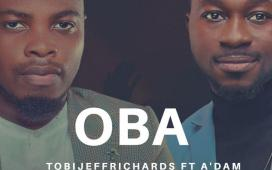 Oba - Tobi Jeff Richards Ft. A'dam