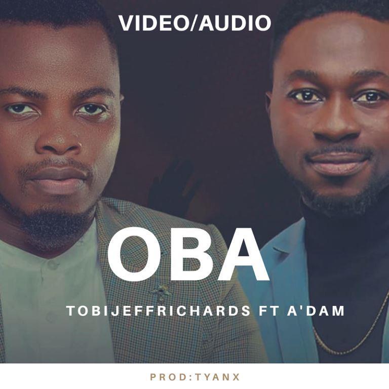 Oba-Tobi-Jeff-Richards-Ft.-Adam [MP3 DOWNLOAD] Oba – Tobi Jeff Richards Ft. A'dam
