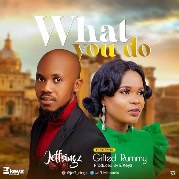 What You Do - Jeff Singz Ft. Gifted Rummy