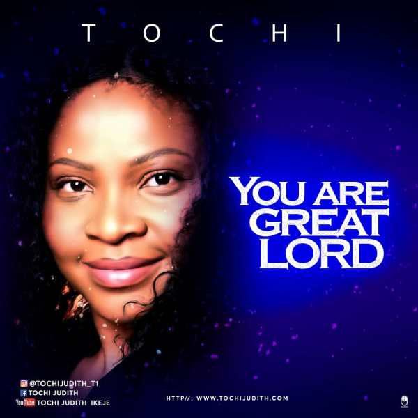 You-Are-Great-Lord-Tochi [MP3 DOWNLOAD] You Are Great Lord - Tochi