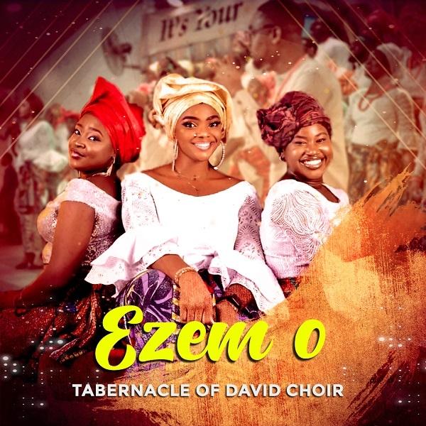 [Music + Video] Ezem O (My King) – Tabernacle Of David Choir