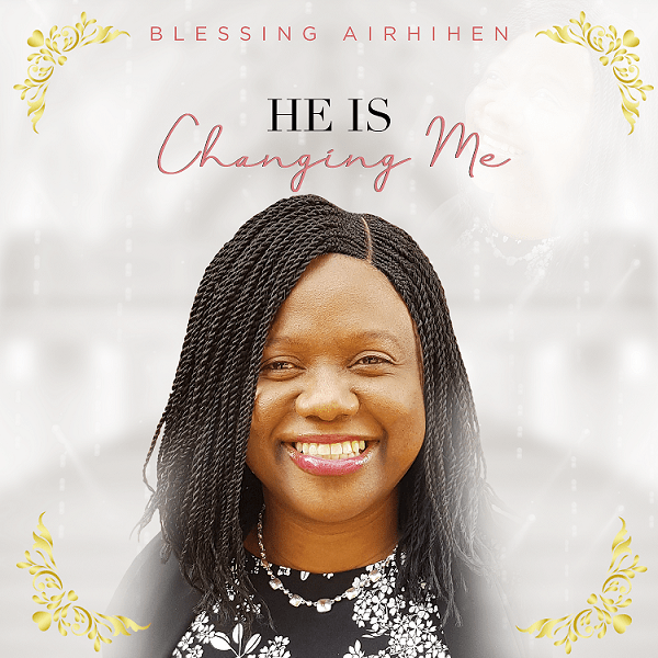 He-Is-Changing-Me-Blessing-Airhihen [MP3 DOWNLOAD] He Is Changing Me – Blessing Airhihen