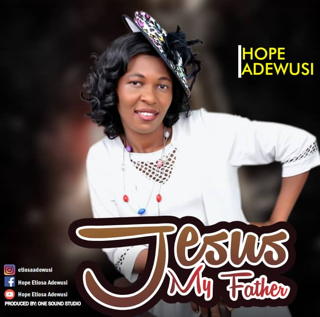 Jesus-My-Father-Hope-Etiosa-Adewusi [MP3 DOWNLOAD] Jesus My Father – Hope Etiosa Adewusi (+ Lyrics)