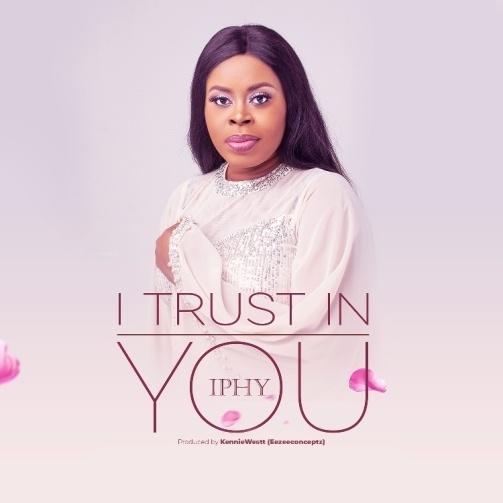 [Lyrics] I Trust In You – Iphy