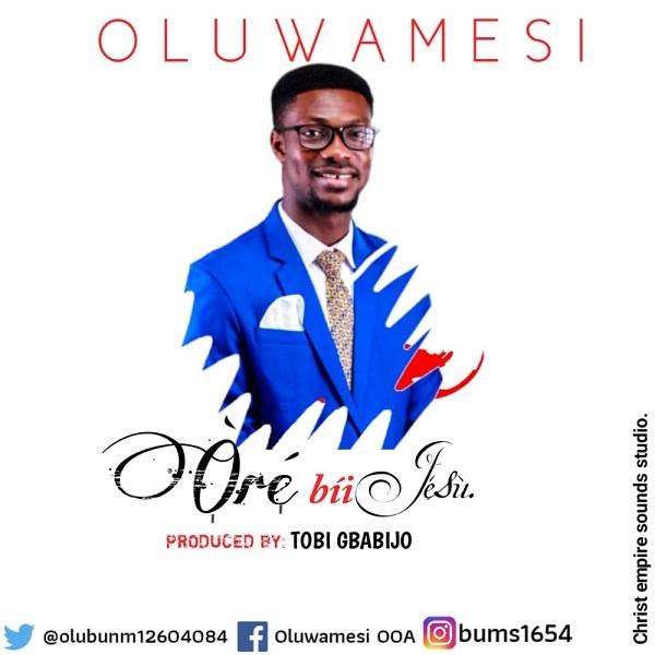 Ore-Bi-Jesu-Oluwamesi DOWNLOAD: Ore Bi Jesu – Oluwamesi [MP3 + Lyrics]