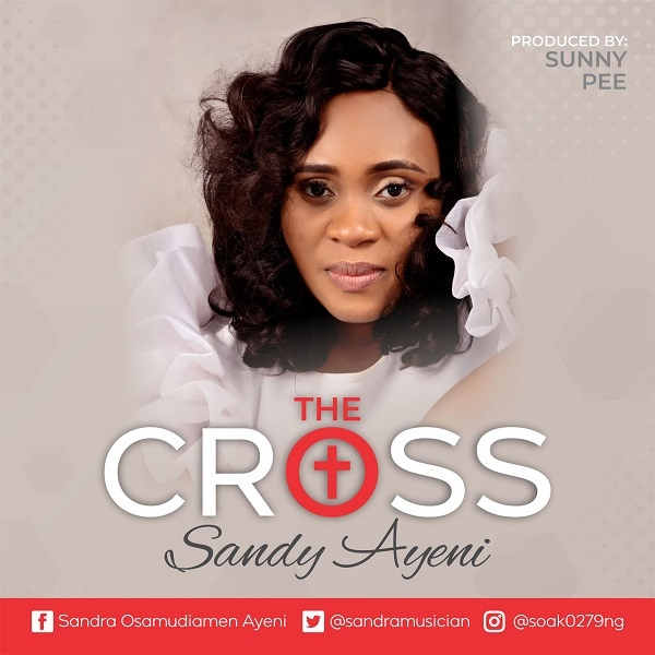 The-Cross-Sandy-Ayeni [MP3 DOWNLOAD] The Cross – Sandy Ayeni (+ Video)