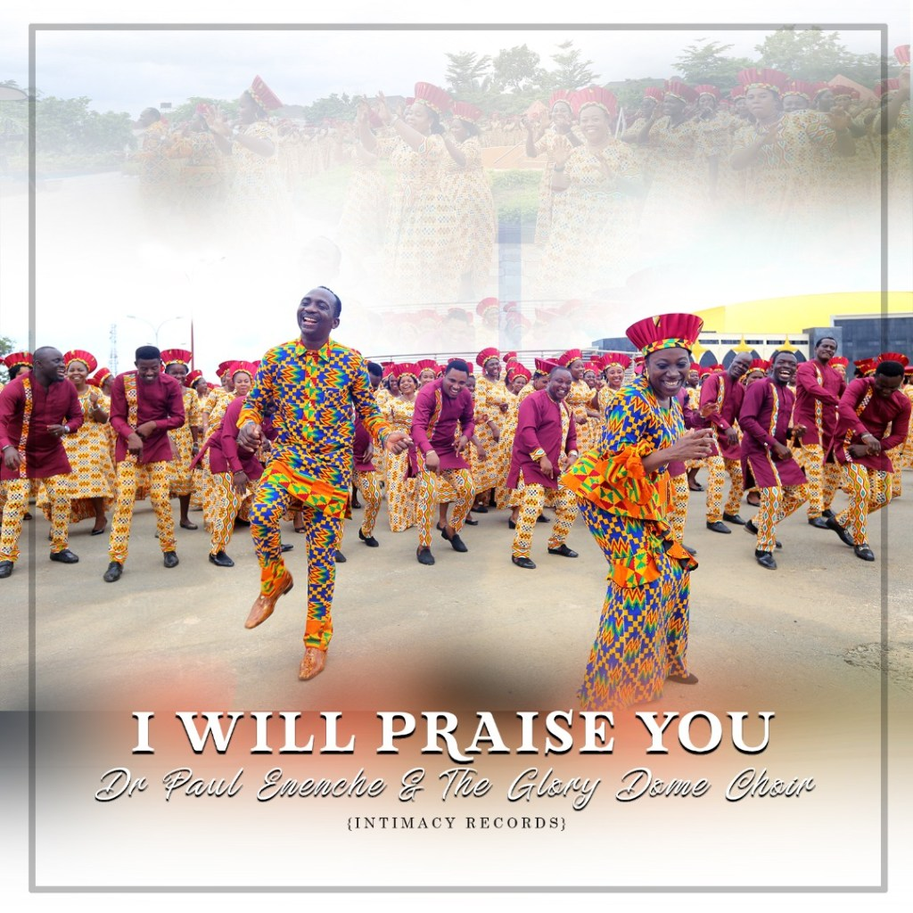 Video-I-Will-Praise-You-Dr-Paul-Eneche-Ft.-Glory-Dome-Choir [MP3 DOWNLOAD] I Will Praise You – Dr. Paul Enenche Ft. Glory Dome Choir