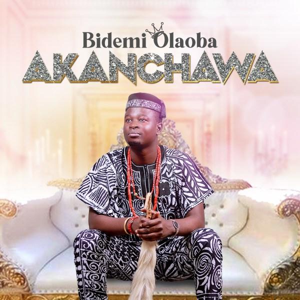 Akanchawa - Bidemi Olaoba