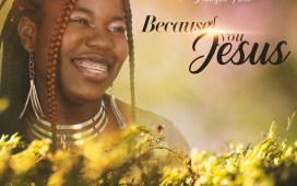 Because Of You Jesus - Alice Joshua Ft. Faithful Kool