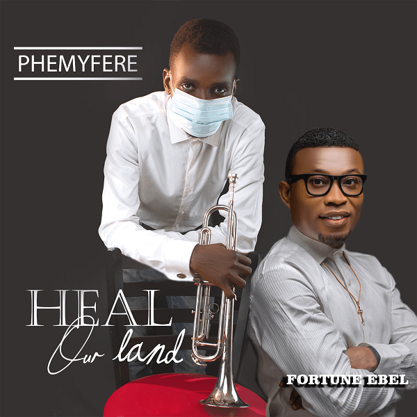 Heal-Our-Land-Phemyfere-Ft.-Fortune-Ebel [MP3 DOWNLOAD] Heal Our Land – Phemyfere Ft. Fortune Ebel