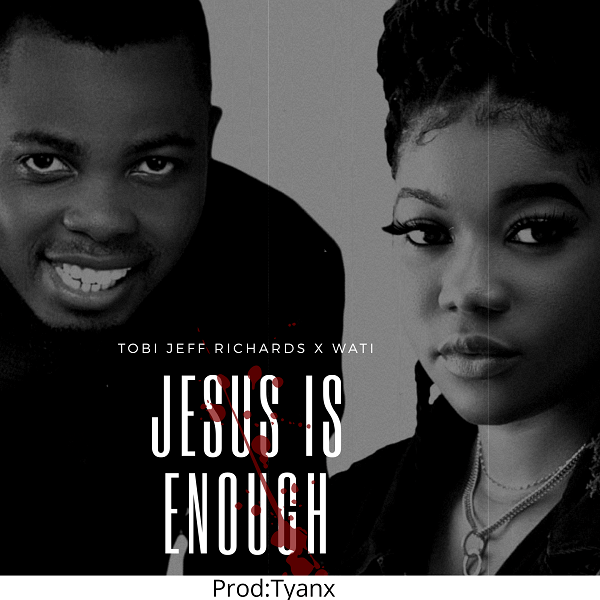 Jesus-Is-Enough-Tobi-Jeff-Richards-Ft.-Wati-Ehidiamen [Music + Video] Jesus Is Enough – Tobi Jeff Richards Ft. Wati Ehidiamen