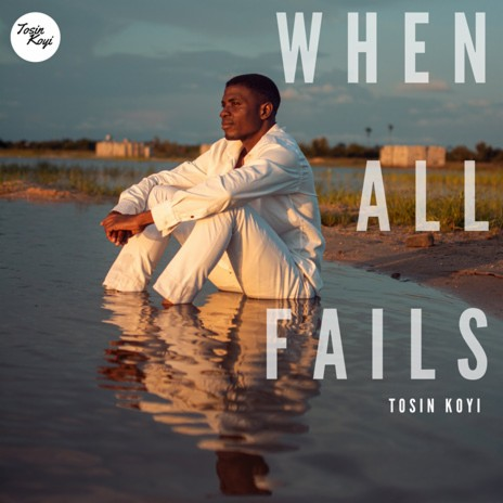 When All Fails - Tosin Koyi
