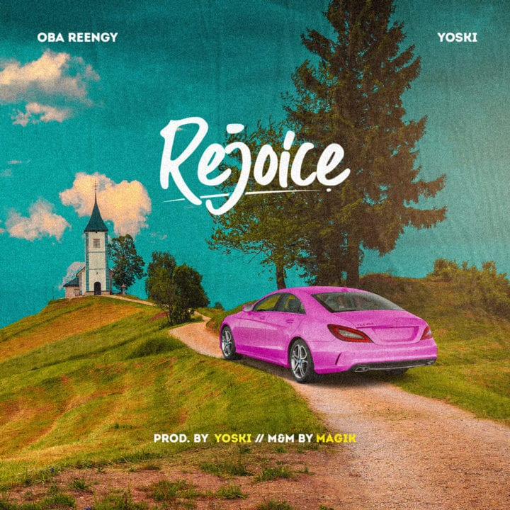 Rejoice-Obareengy-Ft.-Yoski [MP3 DOWNLOAD] Rejoice – Obareengy Ft. Yoski