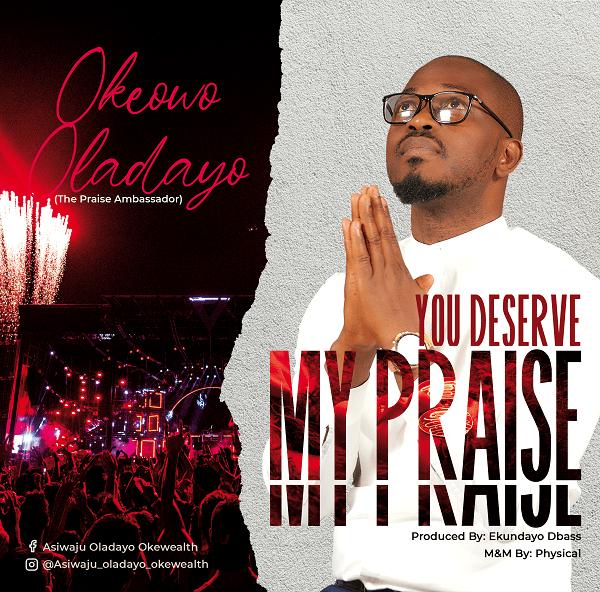 You Deserve My Praise - Oladayo Okeowo