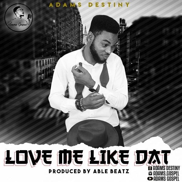 Love Me Like Dat - Adams Destiny