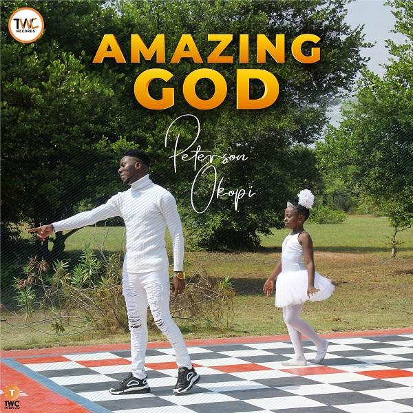 [Music + Video] Amazing God - Peterson Okopi