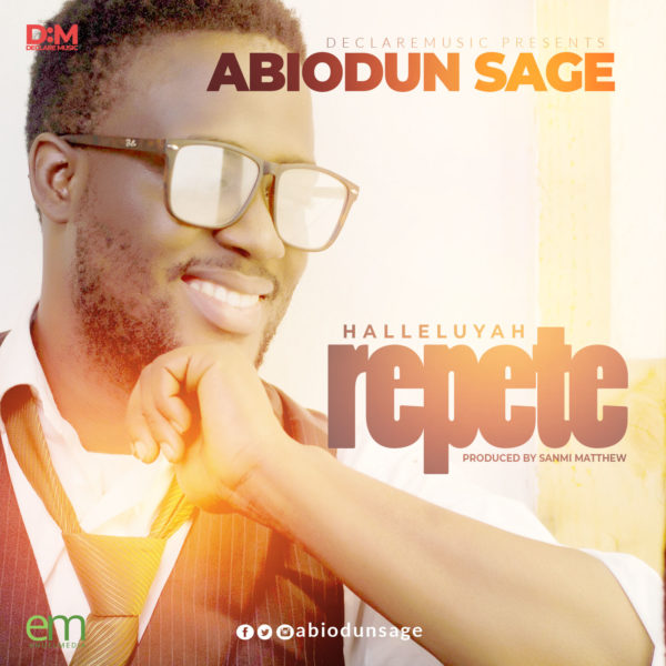 "Abiodun-Sage-Halleluyah-Repete [DOWNLOAD MP3] Abiodun Sage – ""Halleluyah Repete"""