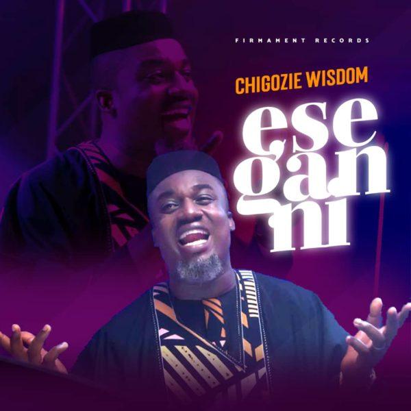 Chigozie Wisdom - Ese Gan Ni