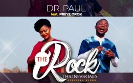 Dr Paul Ft. Preye Orok – The Rock That Never Fails
