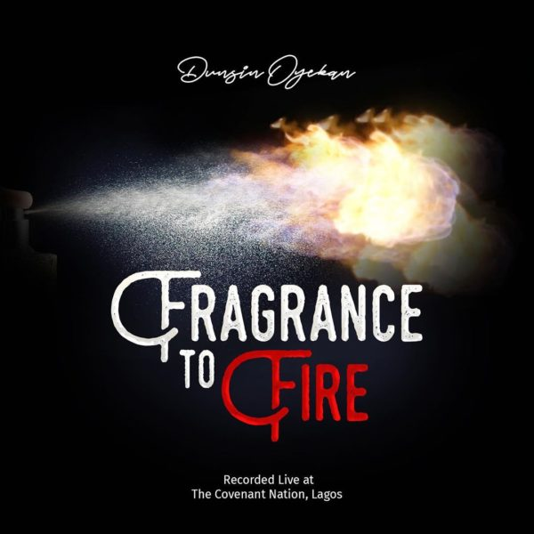 Dunsin-Oyekan-–-Fragrance-To-Fire [Song Lyrics] Fragrance To Fire - Dunsin Oyekan
