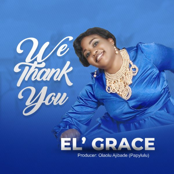"El%E2%80%99-Grace-%E2%80%93-We-Thank-You [FREE MP3 DOWNLOAD] El' Grace – ""We Thank You"""