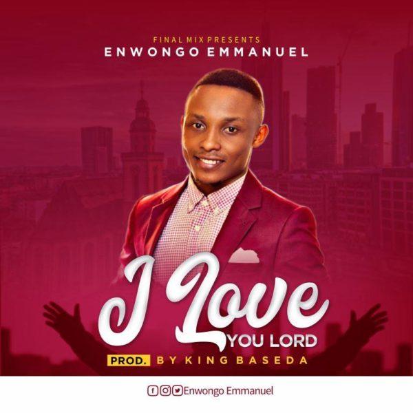 Enwongo Emmanuel - I Love You Lord
